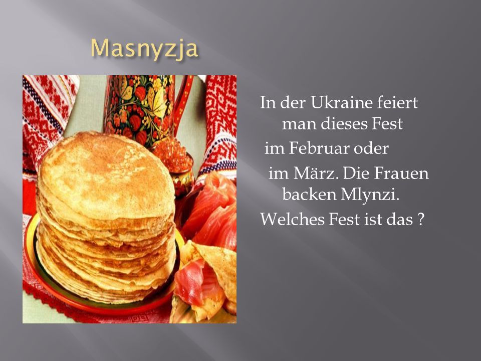 Masnyzja Masnyzja In der Ukraine feiert man dieses Fest im Februar oder im März.