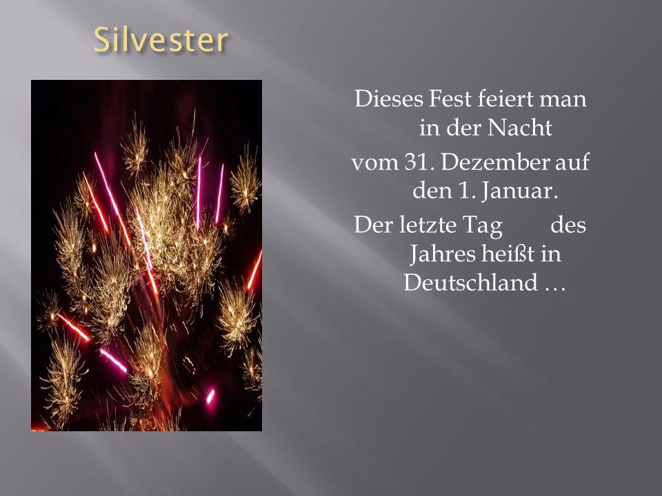 Silvester Silvester Dieses Fest feiert man in der Nacht vom 31.