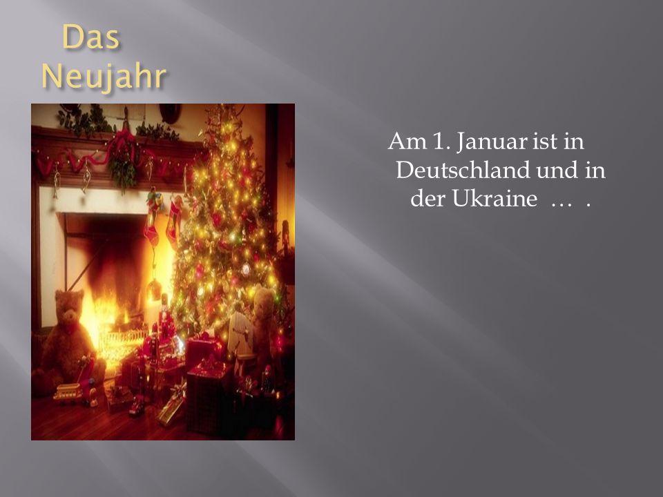 Das Neujahr Das Neujahr Am 1. Januar ist in Deutschland und in der Ukraine ….