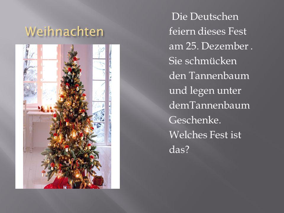 Weihnachten Weihnachten Die Deutschen feiern dieses Fest am 25.