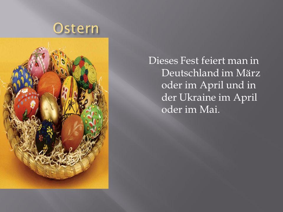 Ostern Ostern Dieses Fest feiert man in Deutschland im März oder im April und in der Ukraine im April oder im Mai.