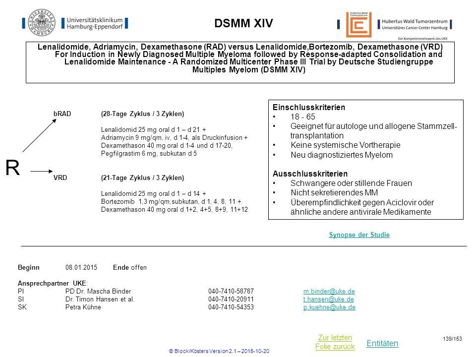 Entitäten Zur letzten Folie zurück DSMM XIV Lenalidomide, Adriamycin, Dexamethasone (RAD) versus Lenalidomide,Bortezomib, Dexamethasone (VRD) For Indu