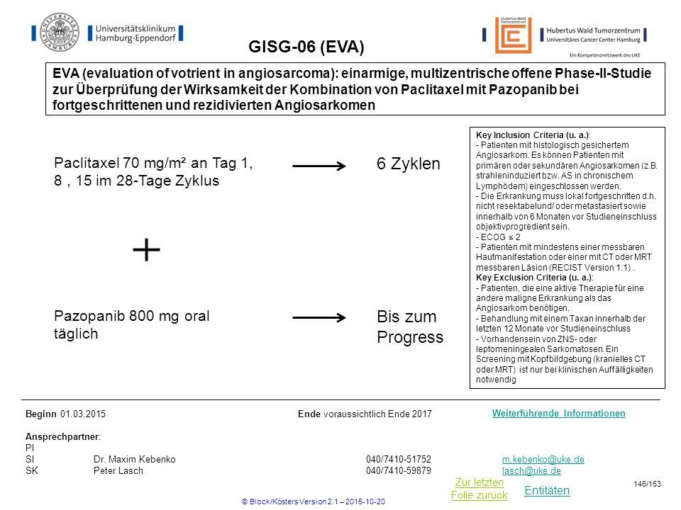 Entitäten Zur letzten Folie zurück GISG-06 (EVA) Key Inclusion Criteria (u. a.): - Patienten mit histologisch gesichertem Angiosarkom. Es können Patie
