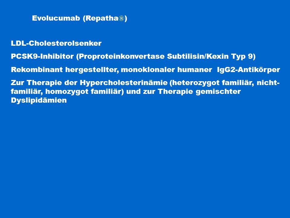 Evolucumab (Repatha  ) LDL-Cholesterolsenker PCSK9-Inhibitor (Proproteinkonvertase Subtilisin/Kexin Typ 9) Rekombinant hergestellter, monoklonaler hu