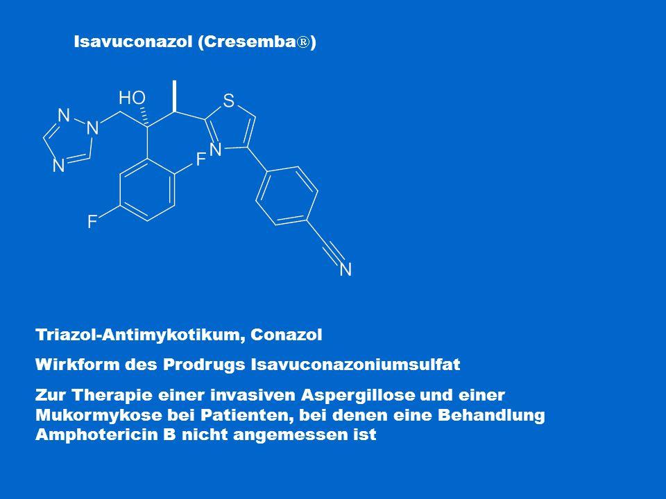 Isavuconazol (Cresemba  ) Triazol-Antimykotikum, Conazol Wirkform des Prodrugs Isavuconazoniumsulfat Zur Therapie einer invasiven Aspergillose und ei