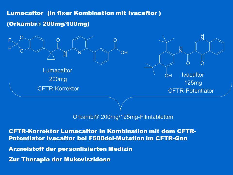 Lumacaftor (in fixer Kombination mit Ivacaftor ) (Orkambi  200mg/100mg) CFTR-Korrektor Lumacaftor in Kombination mit dem CFTR- Potentiator Ivacaftor