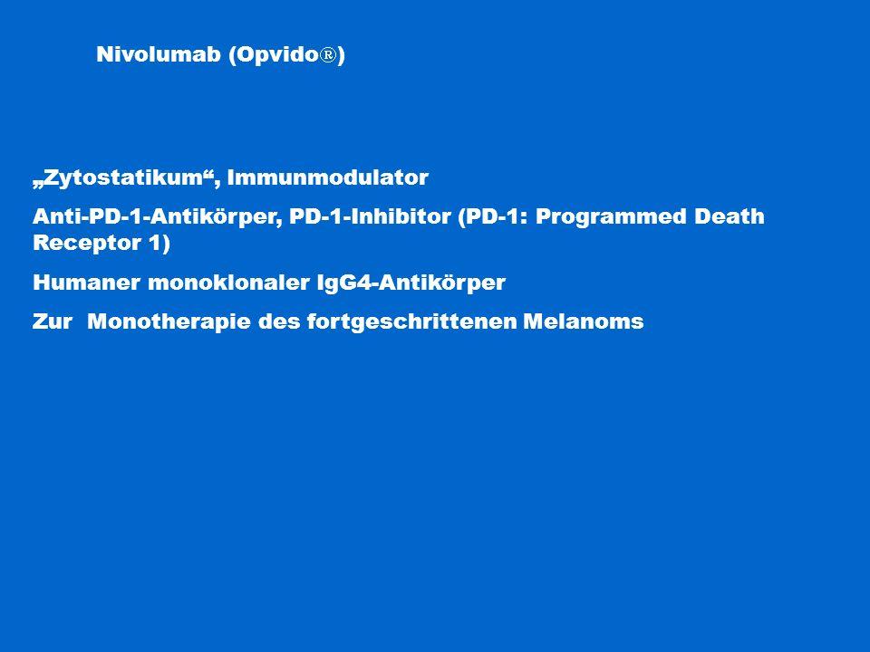 "Nivolumab (Opvido  ) ""Zytostatikum"", Immunmodulator Anti-PD-1-Antikörper, PD-1-Inhibitor (PD-1: Programmed Death Receptor 1) Humaner monoklonaler IgG"