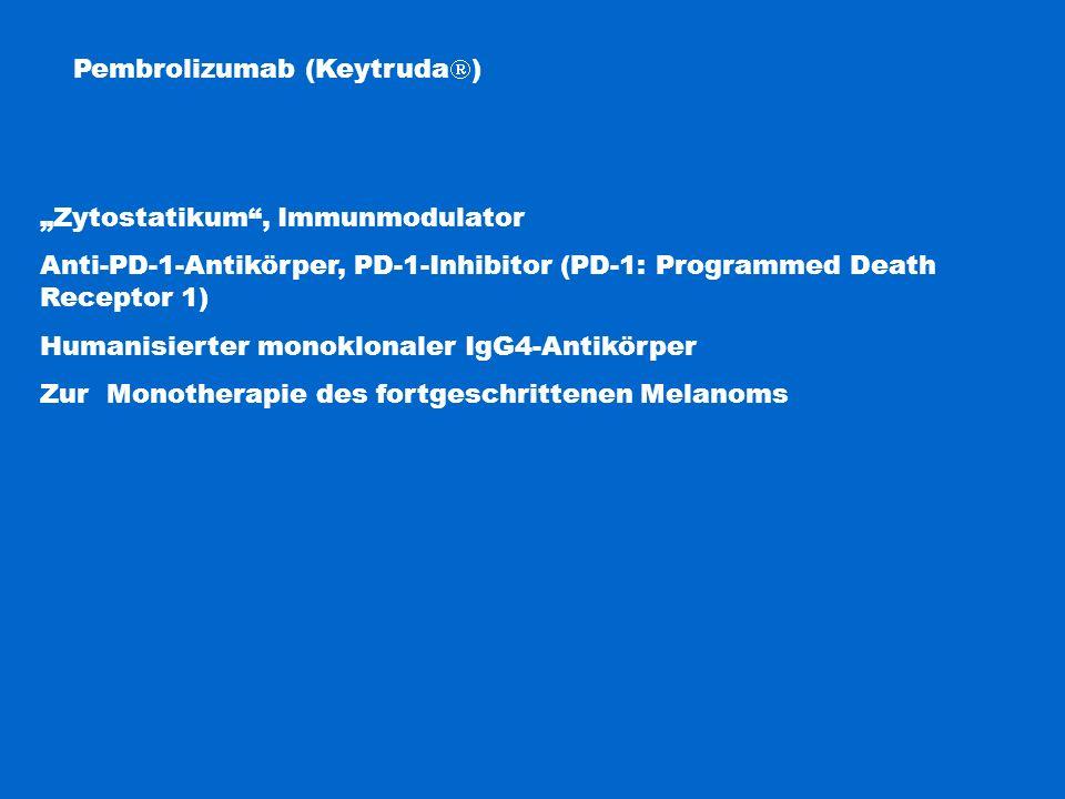 "Pembrolizumab (Keytruda  ) ""Zytostatikum"", Immunmodulator Anti-PD-1-Antikörper, PD-1-Inhibitor (PD-1: Programmed Death Receptor 1) Humanisierter mono"