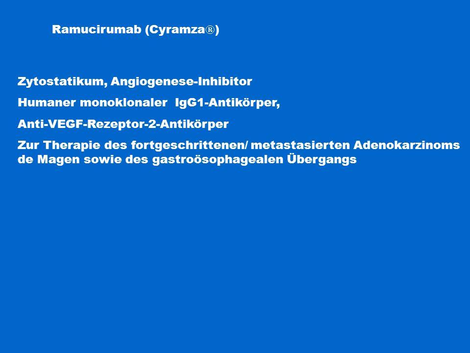 Ramucirumab (Cyramza  ) Zytostatikum, Angiogenese-Inhibitor Humaner monoklonaler IgG1-Antikörper, Anti-VEGF-Rezeptor-2-Antikörper Zur Therapie des fo