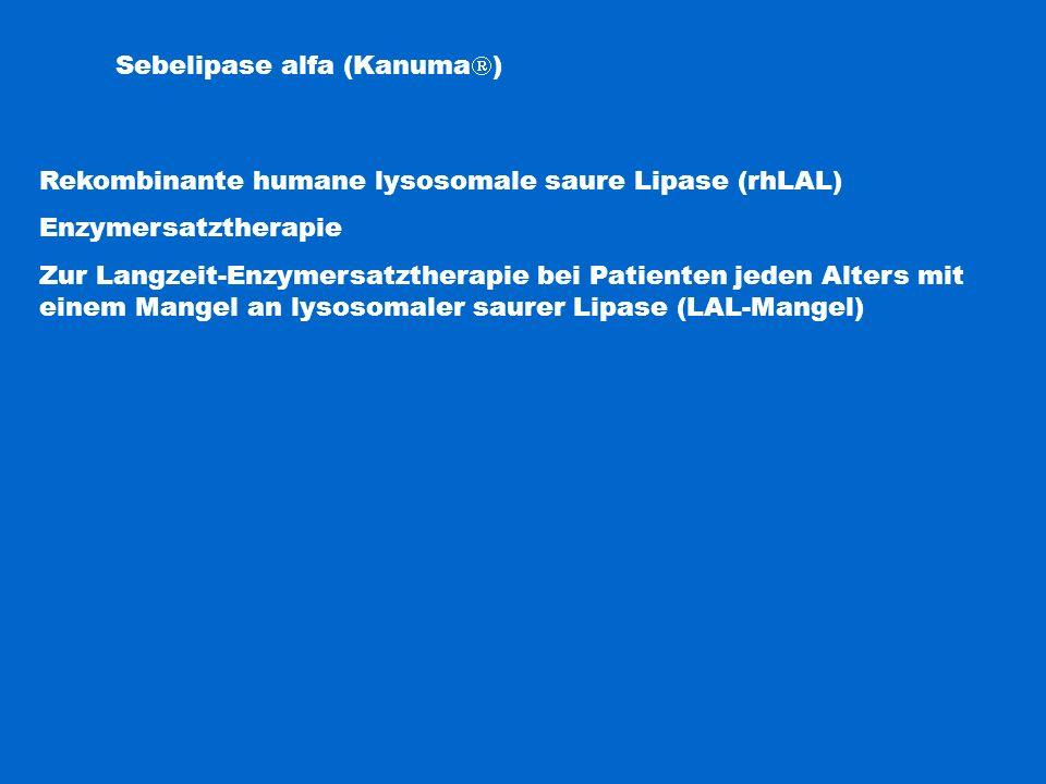 Sebelipase alfa (Kanuma  ) Rekombinante humane lysosomale saure Lipase (rhLAL) Enzymersatztherapie Zur Langzeit-Enzymersatztherapie bei Patienten jed