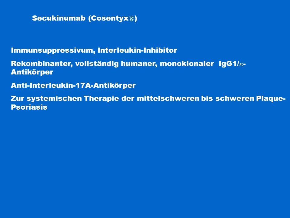 Secukinumab (Cosentyx  ) Immunsuppressivum, Interleukin-Inhibitor Rekombinanter, vollständig humaner, monoklonaler IgG1/  - Antikörper Anti-Interleu