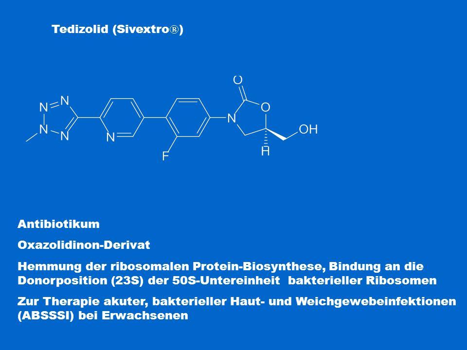 Tedizolid (Sivextro  ) Antibiotikum Oxazolidinon-Derivat Hemmung der ribosomalen Protein-Biosynthese, Bindung an die Donorposition (23S) der 50S-Unte