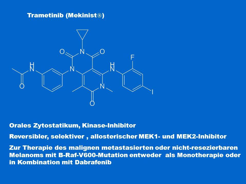 Trametinib (Mekinist  ) Orales Zytostatikum, Kinase-Inhibitor Reversibler, selektiver, allosterischer MEK1- und MEK2-Inhibitor Zur Therapie des malig