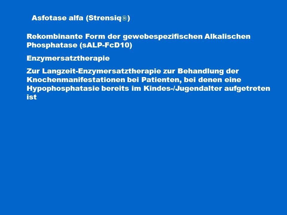 Asfotase alfa (Strensiq  ) Rekombinante Form der gewebespezifischen Alkalischen Phosphatase (sALP-FcD10) Enzymersatztherapie Zur Langzeit-Enzymersatz
