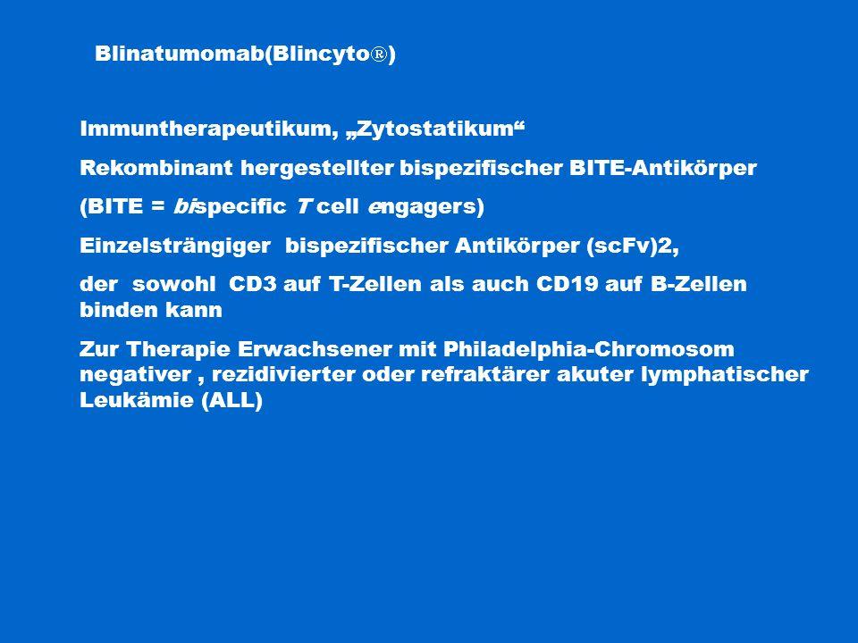 "Blinatumomab(Blincyto  ) Immuntherapeutikum, ""Zytostatikum"" Rekombinant hergestellter bispezifischer BITE-Antikörper (BITE = bispecific T cell engage"
