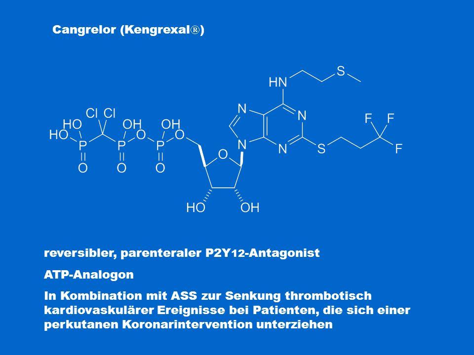 Cangrelor (Kengrexal  ) reversibler, parenteraler P2Y 12 -Antagonist ATP-Analogon In Kombination mit ASS zur Senkung thrombotisch kardiovaskulärer Er