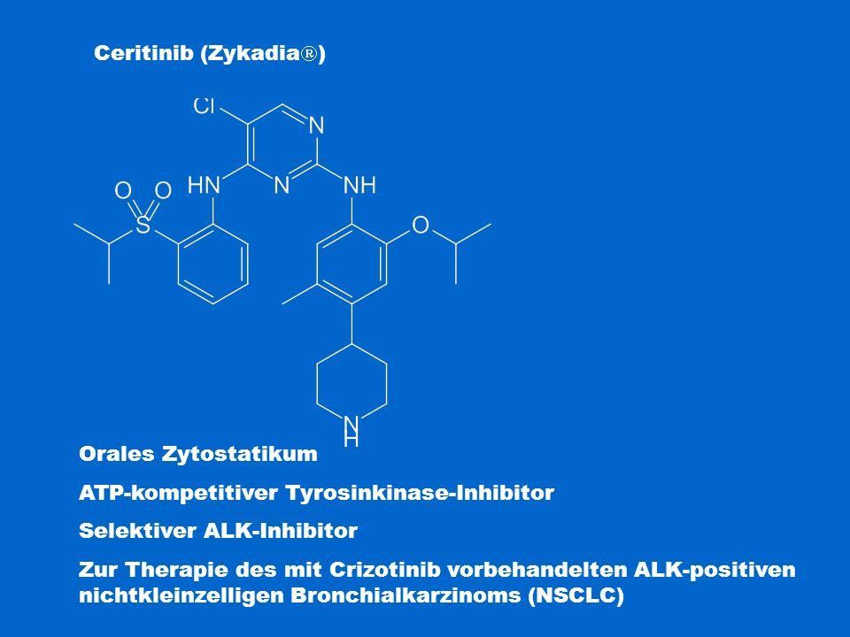 Ceritinib (Zykadia  ) Orales Zytostatikum ATP-kompetitiver Tyrosinkinase-Inhibitor Selektiver ALK-Inhibitor Zur Therapie des mit Crizotinib vorbehand