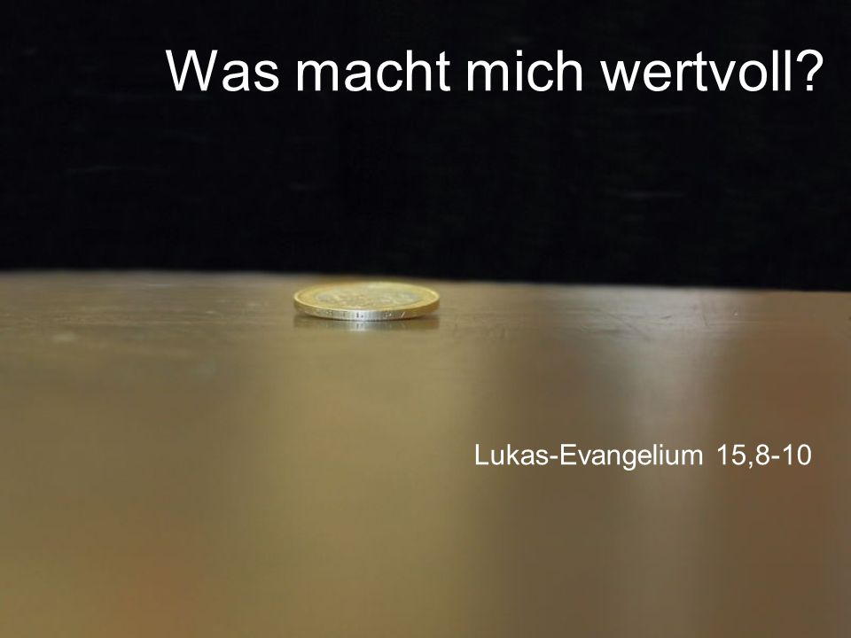 Was macht mich wertvoll? Lukas-Evangelium 15,8-10