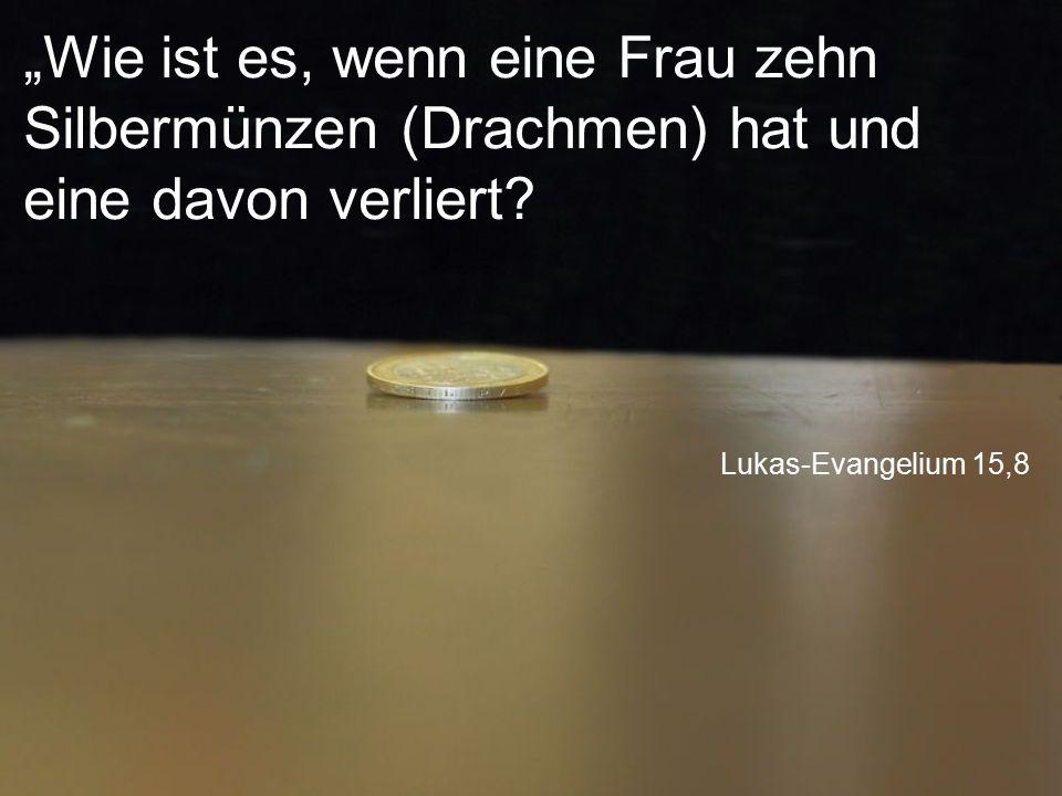 """Lukas-Evangelium 15,8 """"Wie ist es, wenn eine Frau zehn Silbermünzen (Drachmen) hat und eine davon verliert?"""