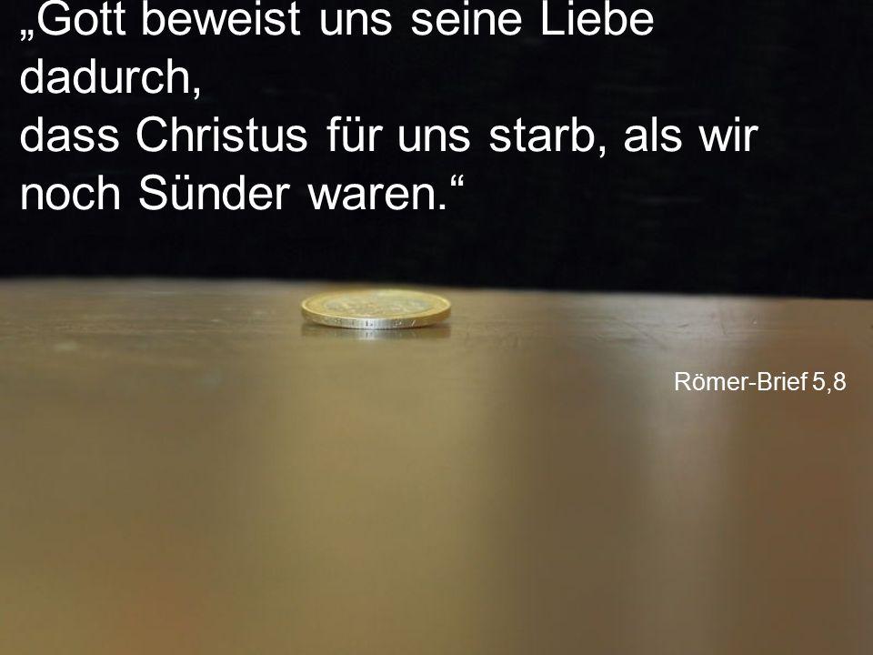 """Römer-Brief 5,8 """"Gott beweist uns seine Liebe dadurch, dass Christus für uns starb, als wir noch Sünder waren."""""""