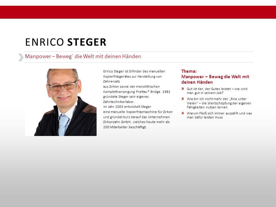 Manpower – Beweg´ die Welt mit deinen Händen ENRICO STEGER Enrico Steger ist Erfinder des manuellen Kopierfräsgerätes zur Herstellung von Zahnersatz a