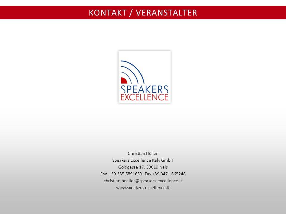 KONTAKT / VERANSTALTER Christian Höller Speakers Excellence Italy GmbH Goldgasse 17. 39010 Nals Fon +39 335 6891659. Fax +39 0471 665248 christian.hoe