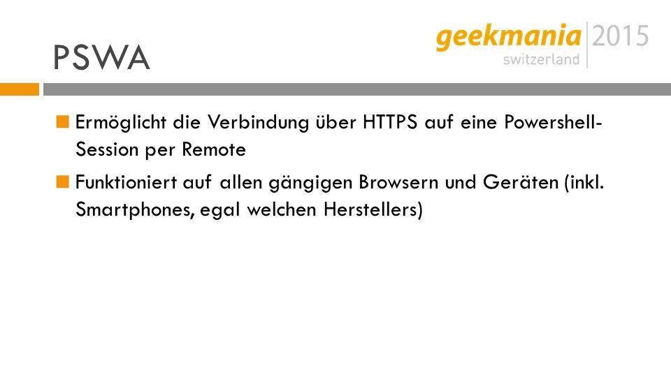 PSWA  Ermöglicht die Verbindung über HTTPS auf eine Powershell- Session per Remote  Funktioniert auf allen gängigen Browsern und Geräten (inkl.
