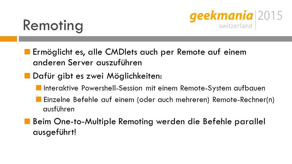 Remoting  Ermöglicht es, alle CMDlets auch per Remote auf einem anderen Server auszuführen  Dafür gibt es zwei Möglichkeiten:  Interaktive Powershell-Session mit einem Remote-System aufbauen  Einzelne Befehle auf einem (oder auch mehreren) Remote-Rechner(n) ausführen  Beim One-to-Multiple Remoting werden die Befehle parallel ausgeführt!