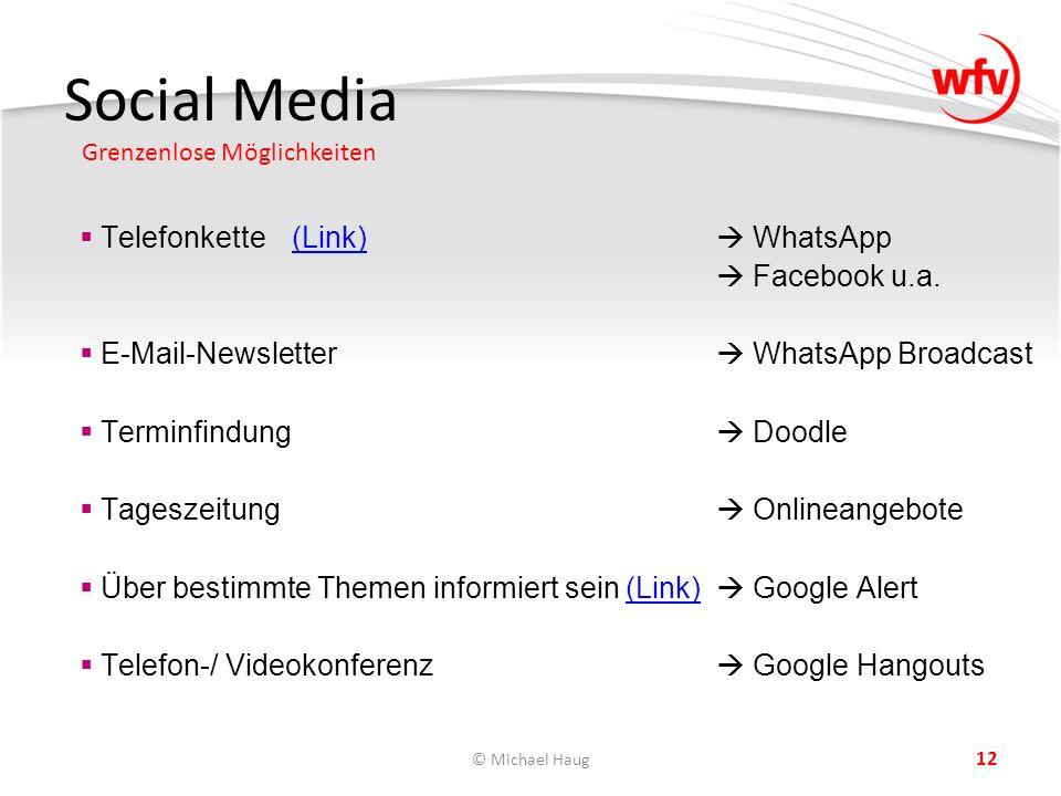 Social Media Grenzenlose Möglichkeiten © Michael Haug 12  Telefonkette(Link)  WhatsApp(Link)  Facebook u.a.  E-Mail-Newsletter  WhatsApp Broadcas