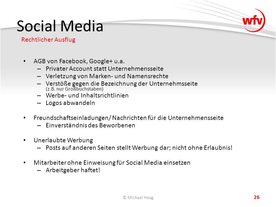 Social Media Rechtlicher Ausflug © Michael Haug 26 AGB von Facebook, Google+ u.a. – Privater Account statt Unternehmensseite – Verletzung von Marken-