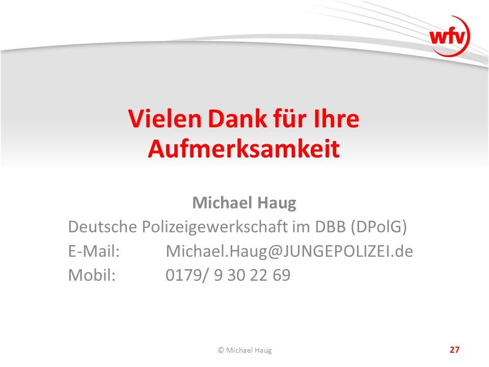 © Michael Haug 27 Vielen Dank für Ihre Aufmerksamkeit Michael Haug Deutsche Polizeigewerkschaft im DBB (DPolG) E-Mail: Michael.Haug@JUNGEPOLIZEI.de Mobil:0179/ 9 30 22 69