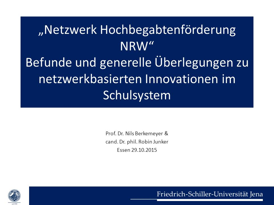 """""""Netzwerk Hochbegabtenförderung NRW"""" Befunde und generelle Überlegungen zu netzwerkbasierten Innovationen im Schulsystem Prof. Dr. Nils Berkemeyer & c"""