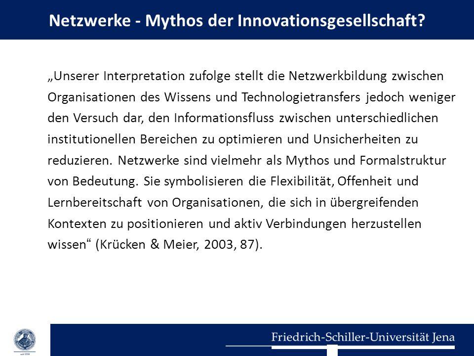 """Netzwerke - Mythos der Innovationsgesellschaft? """"Unserer Interpretation zufolge stellt die Netzwerkbildung zwischen Organisationen des Wissens und Tec"""