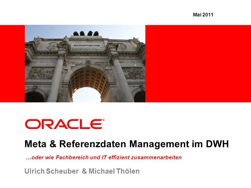 Meta & Referenzdaten Management im DWH …oder wie Fachbereich und IT effizient zusammenarbeiten Ulrich Scheuber & Michael Thölen Mai 2011