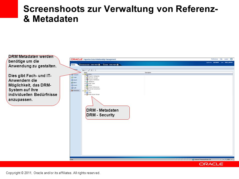 Copyright © 2011, Oracle and/or its affiliates. All rights reserved. Screenshoots zur Verwaltung von Referenz- & Metadaten DRM - Metadaten DRM - Secur