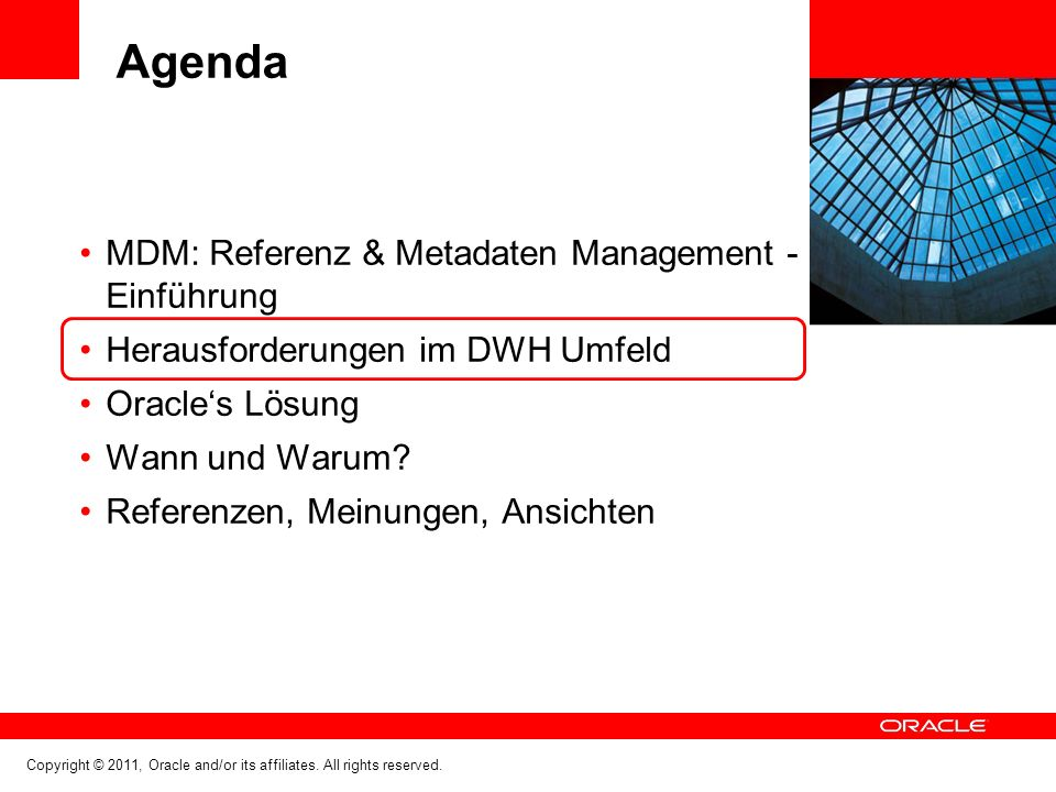 Copyright © 2011, Oracle and/or its affiliates. All rights reserved. Agenda MDM: Referenz & Metadaten Management - Einführung Herausforderungen im DWH
