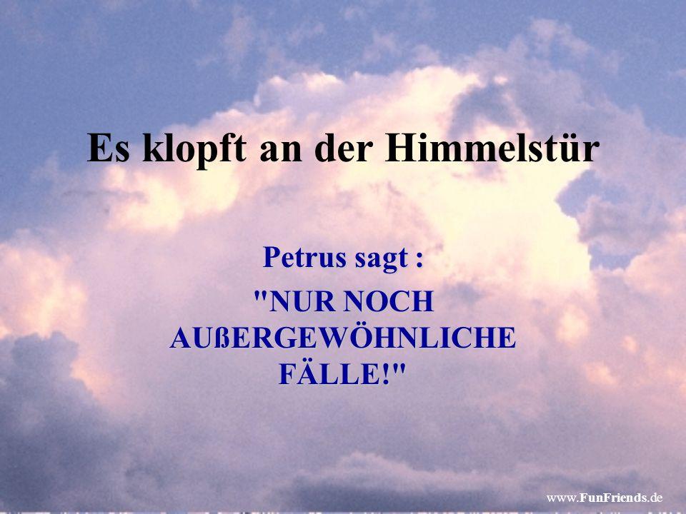 www.FunFriends.de Der Himmel ist total überfüllt Petrus und der Chef einigen sich darauf, künftig nur noch Fälle aufzunehmen, die eines besonders spektakulären Todes gestorben sind!