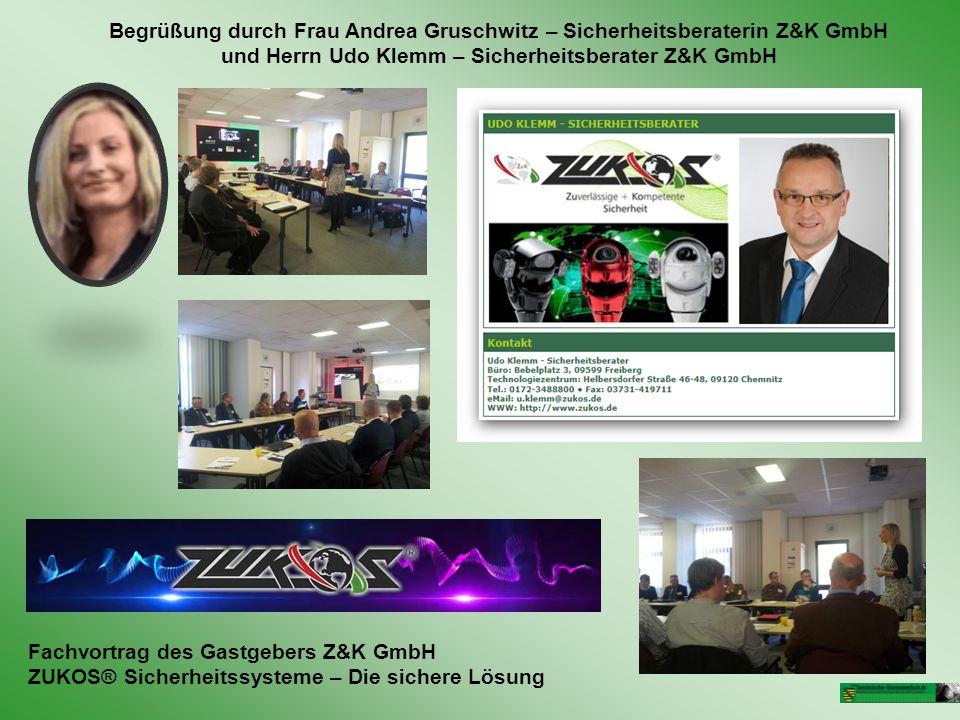 Begrüßung durch Frau Andrea Gruschwitz – Sicherheitsberaterin Z&K GmbH und Herrn Udo Klemm – Sicherheitsberater Z&K GmbH Fachvortrag des Gastgebers Z&K GmbH ZUKOS® Sicherheitssysteme – Die sichere Lösung