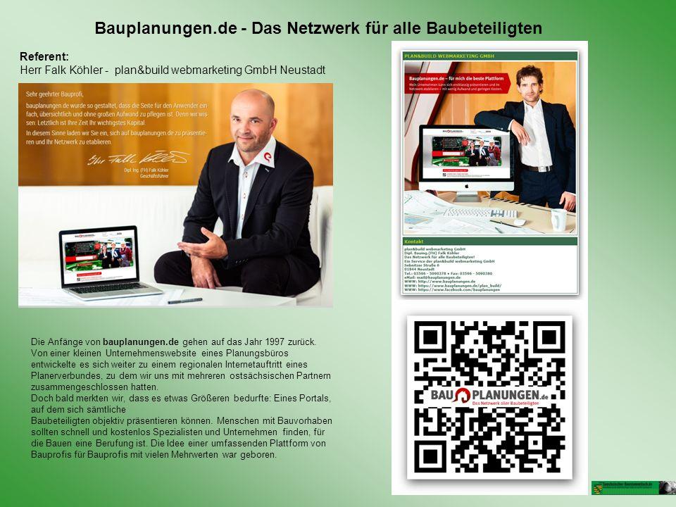 Bauplanungen.de - Das Netzwerk für alle Baubeteiligten Referent: Herr Falk Köhler - plan&build webmarketing GmbH Neustadt Die Anfänge von bauplanungen.de gehen auf das Jahr 1997 zurück.