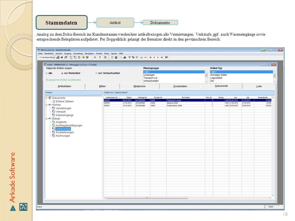 18 Arkade Software Stammdaten Artikel Dokumente Analog zu dem Doku-Bereich im Kundenstamm werden hier artikelbezogen alle Vermietungen, Verkäufe, ggf.