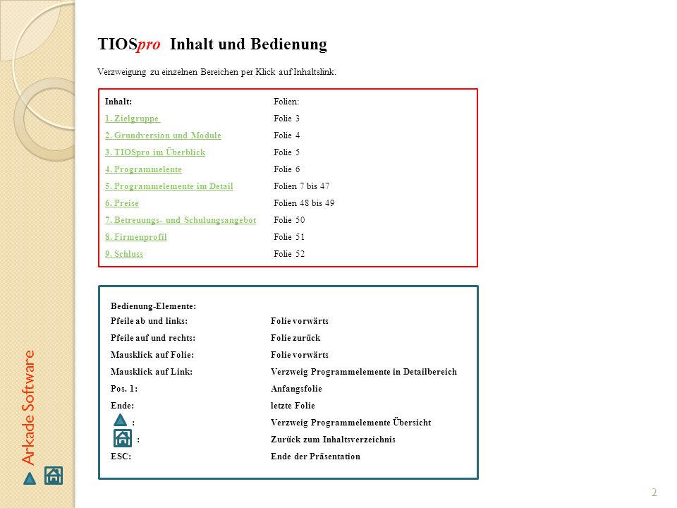 2 Arkade Software TIOSpro Inhalt und Bedienung Inhalt: 1. Zielgruppe 2. Grundversion und Module 3. TIOSpro im Überblick 4. Programmelente 5. Programme