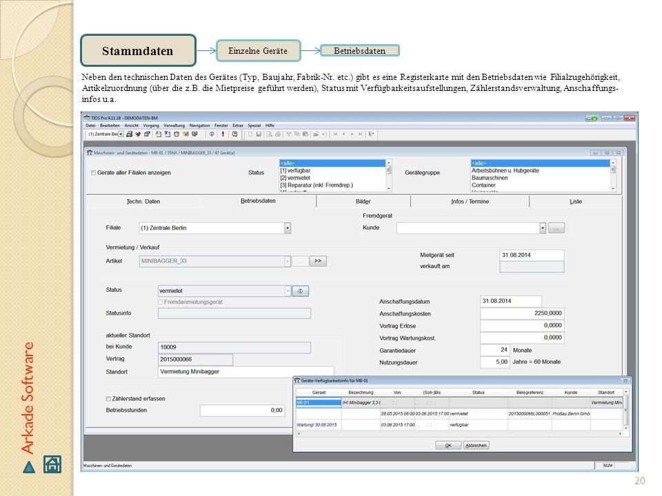 20 Arkade Software Stammdaten Einzelne Geräte Betriebsdaten Neben den technischen Daten des Gerätes (Typ, Baujahr, Fabrik-Nr. etc.) gibt es eine Regis