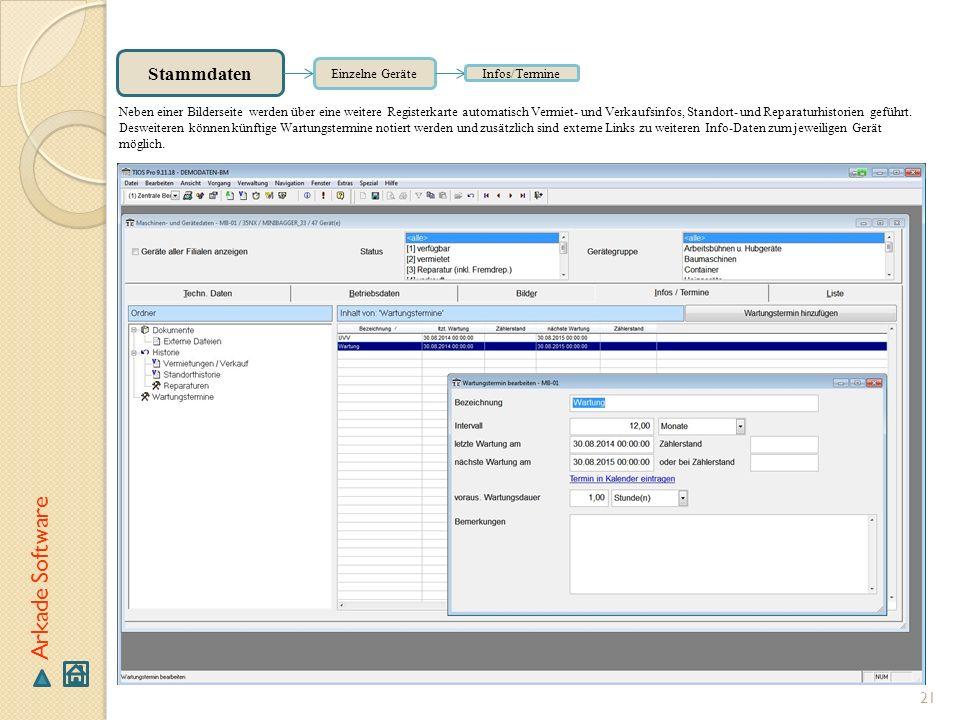 21 Arkade Software Stammdaten Einzelne Geräte Infos/Termine Neben einer Bilderseite werden über eine weitere Registerkarte automatisch Vermiet- und Ve