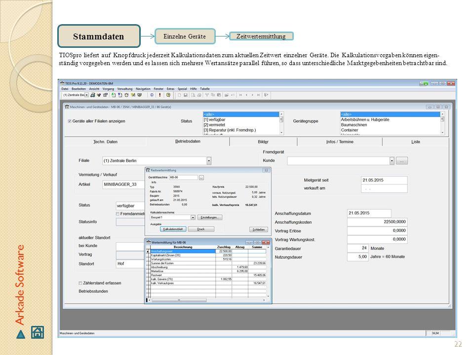 22 Arkade Software Stammdaten Einzelne Geräte Zeitwertermittlung TIOSpro liefert auf Knopfdruck jederzeit Kalkulationsdaten zum aktuellen Zeitwert ein