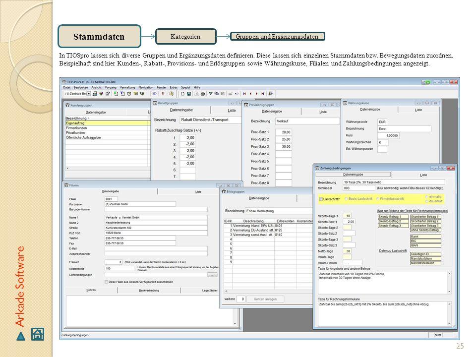 25 Arkade Software Stammdaten Kategorien Gruppen und Ergänzungsdaten In TIOSpro lassen sich diverse Gruppen und Ergänzungsdaten definieren. Diese lass
