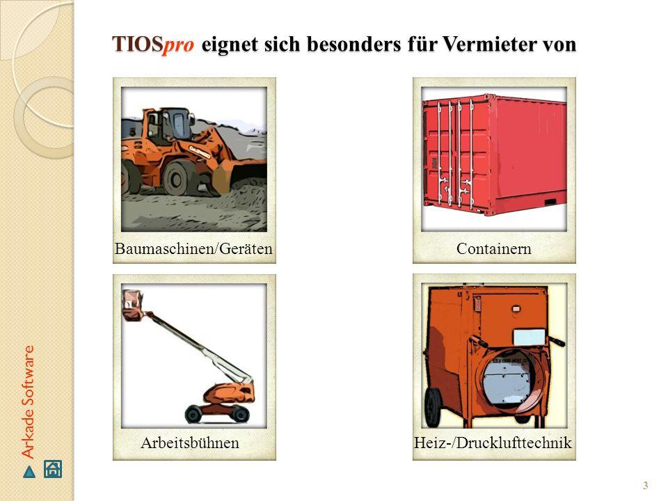 TIOSpro eignet sich besonders für Vermieter von 3 Baumaschinen/Geräten Heiz-/DrucklufttechnikArbeitsbühnen Containern Arkade Software
