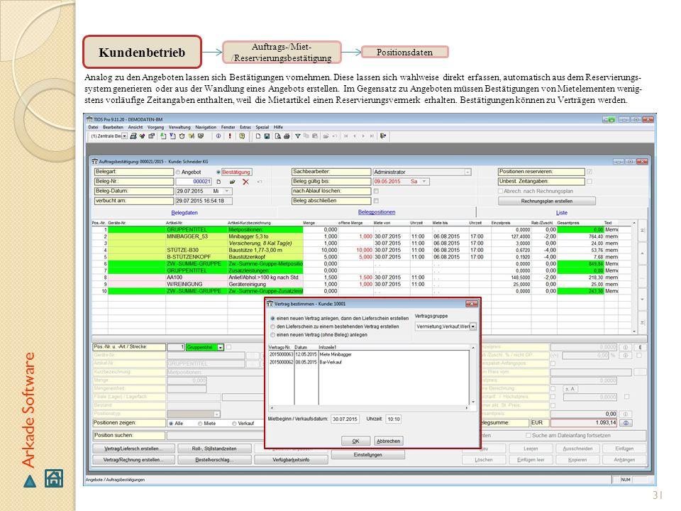 31 Arkade Software Auftrags-/Miet- /Reservierungsbestätigung Analog zu den Angeboten lassen sich Bestätigungen vornehmen. Diese lassen sich wahlweise
