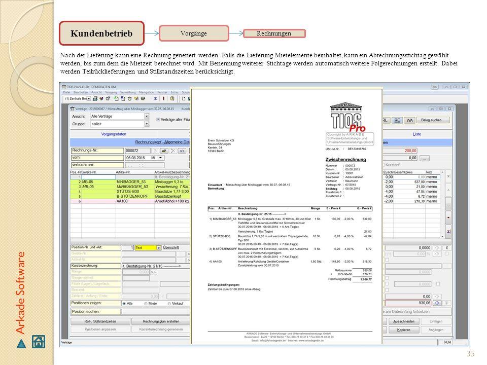 35 Arkade Software Vorgänge Kundenbetrieb Rechnungen Nach der Lieferung kann eine Rechnung generiert werden. Falls die Lieferung Mietelemente beinhalt