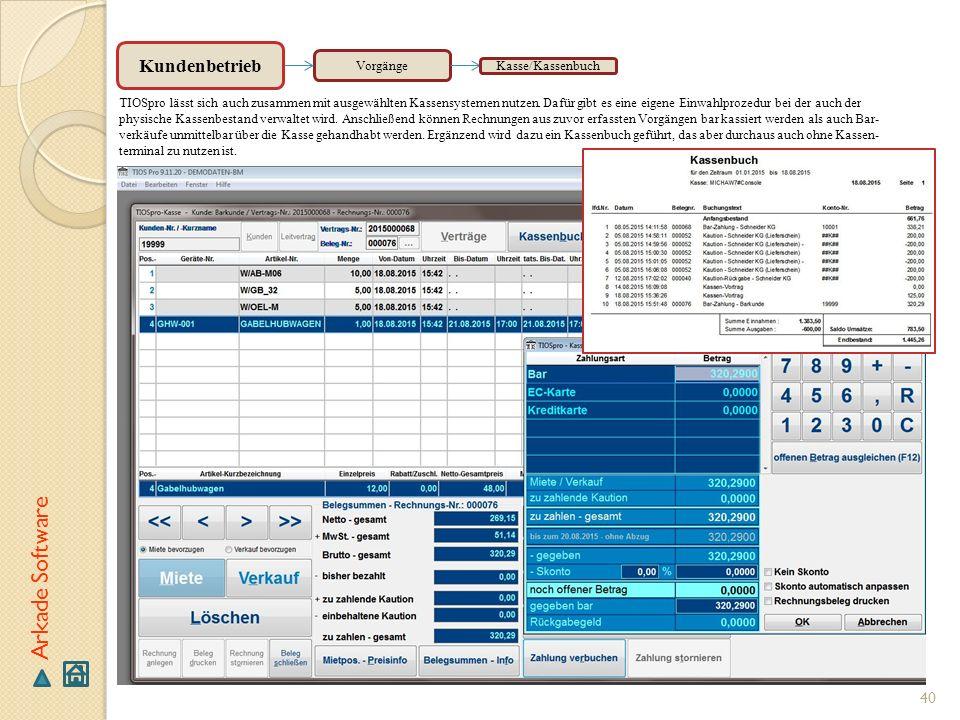 40 Arkade Software Vorgänge TIOSpro lässt sich auch zusammen mit ausgewählten Kassensystemen nutzen. Dafür gibt es eine eigene Einwahlprozedur bei der