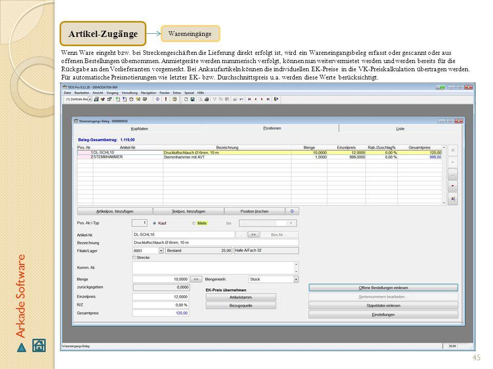 45 Arkade Software Wareneingänge Wenn Ware eingeht bzw. bei Streckengeschäften die Lieferung direkt erfolgt ist, wird ein Wareneingangsbeleg erfasst o